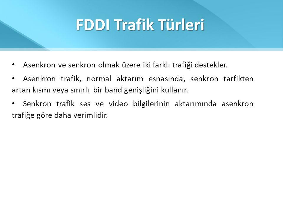 FDDI Trafik Türleri • Asenkron ve senkron olmak üzere iki farklı trafiği destekler. • Asenkron trafik, normal aktarım esnasında, senkron tarfikten art