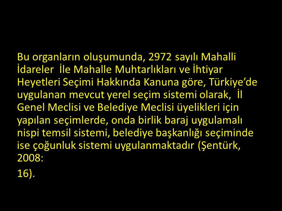 Bu organların oluşumunda, 2972 sayılı Mahalli İdareler İle Mahalle Muhtarlıkları ve İhtiyar Heyetleri Seçimi Hakkında Kanuna göre, Türkiye'de uygulana
