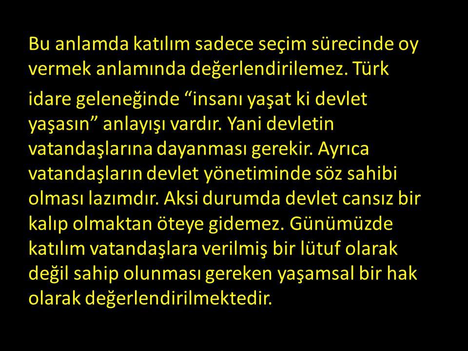"""Bu anlamda katılım sadece seçim sürecinde oy vermek anlamında değerlendirilemez. Türk idare geleneğinde """"insanı yaşat ki devlet yaşasın"""" anlayışı vard"""