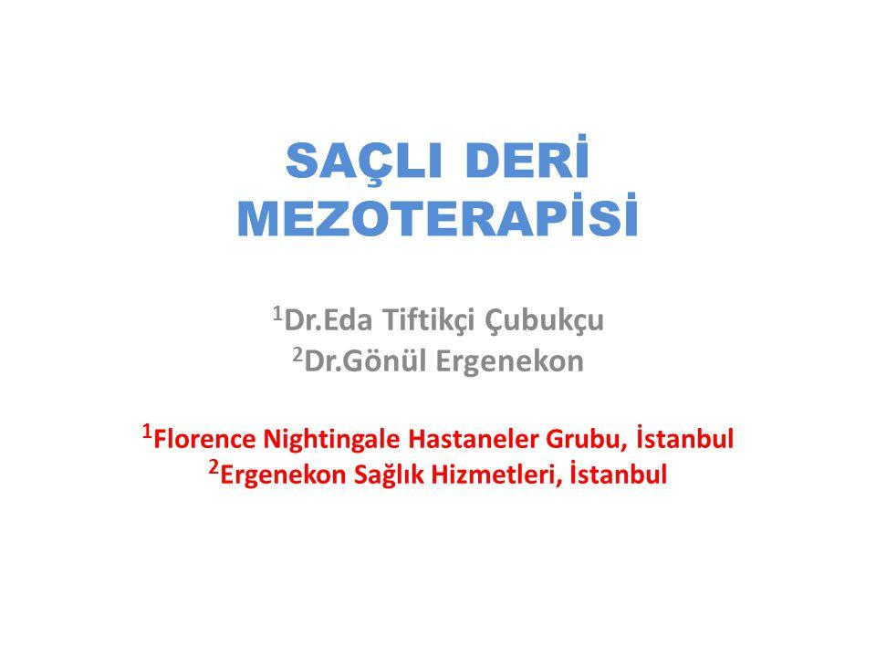 SAÇLI DERİ MEZOTERAPİSİ 1 Dr.Eda Tiftikçi Çubukçu 2 Dr.Gönül Ergenekon 1 Florence Nightingale Hastaneler Grubu, İstanbul 2 Ergenekon Sağlık Hizmetleri