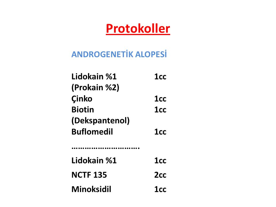 ANDROGENETİK ALOPESİ Lidokain %11cc (Prokain %2) Çinko1cc Biotin 1cc (Dekspantenol) Buflomedil1cc …………………………. Lidokain %11cc NCTF 1352cc Minoksidil1cc