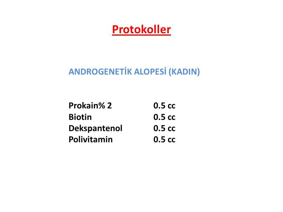 ANDROGENETİK ALOPESİ (KADIN) Prokain% 2 0.5 cc Biotin 0.5 cc Dekspantenol 0.5 cc Polivitamin 0.5 cc Protokoller