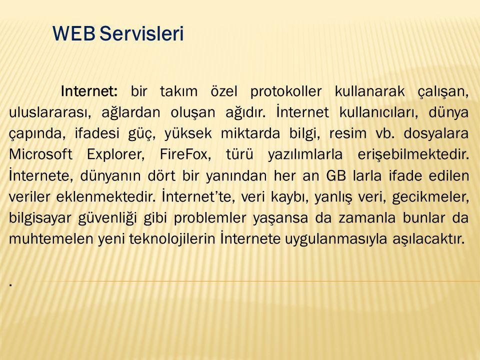WEB Servisleri Internet: bir takım özel protokoller kullanarak çalışan, uluslararası, ağlardan oluşan ağıdır. İnternet kullanıcıları, dünya çapında, i