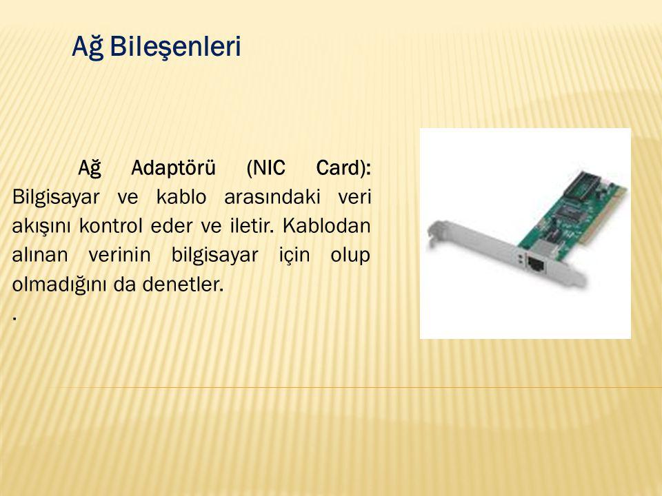 Ağ Bileşenleri Ağ Adaptörü (NIC Card): Bilgisayar ve kablo arasındaki veri akışını kontrol eder ve iletir. Kablodan alınan verinin bilgisayar için olu