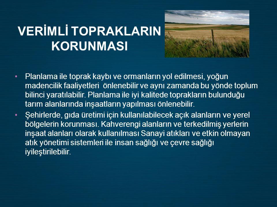 VERİMLİ TOPRAKLARIN KORUNMASI •Planlama ile toprak kaybı ve ormanların yol edilmesi, yoğun madencilik faaliyetleri önlenebilir ve aynı zamanda bu yönde toplum bilinci yaratılabilir.