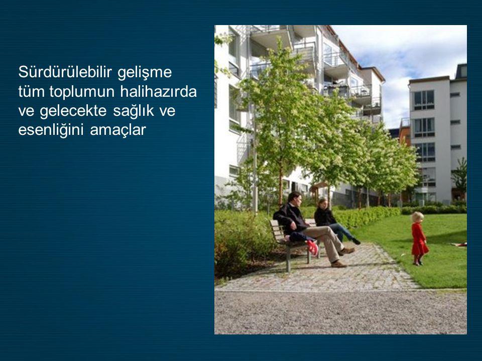 Sürdürülebilir gelişme tüm toplumun halihazırda ve gelecekte sağlık ve esenliğini amaçlar