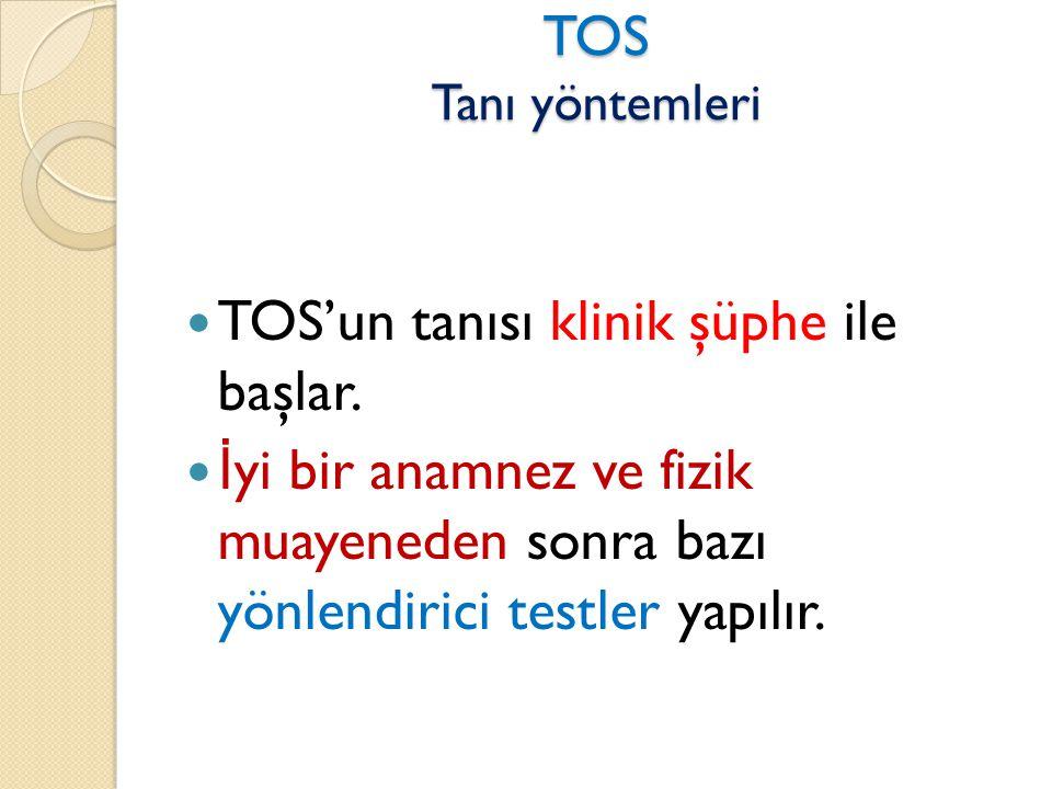 TOS Tanı yöntemleri  TOS'un tanısı klinik şüphe ile başlar.