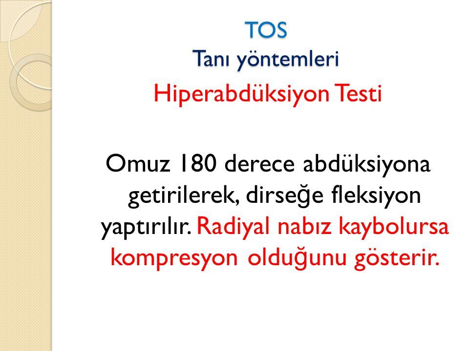 TOS Tanı yöntemleri Hiperabdüksiyon Testi Omuz 180 derece abdüksiyona getirilerek, dirse ğ e fleksiyon yaptırılır.