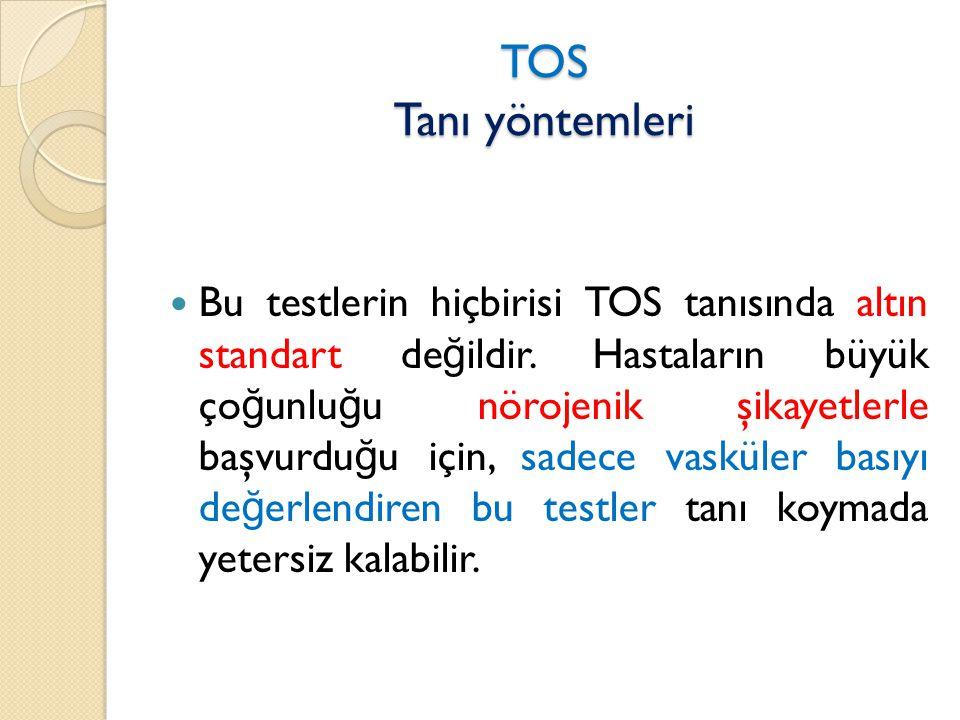 TOS Tanı yöntemleri  Bu testlerin hiçbirisi TOS tanısında altın standart de ğ ildir.