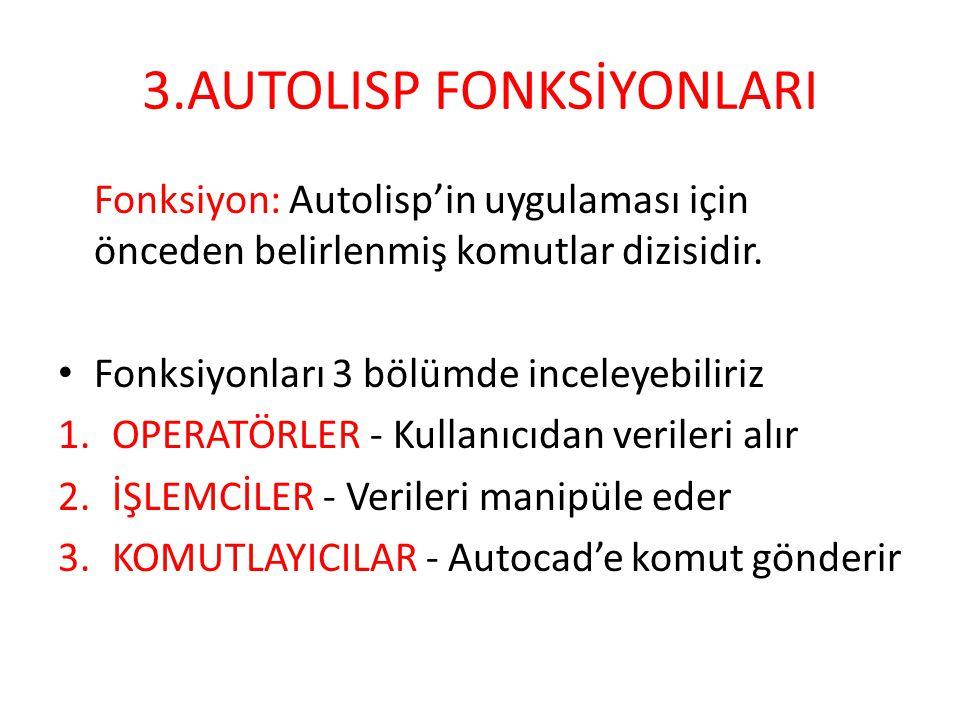 3.AUTOLISP FONKSİYONLARI Fonksiyon: Autolisp'in uygulaması için önceden belirlenmiş komutlar dizisidir. • Fonksiyonları 3 bölümde inceleyebiliriz 1.OP