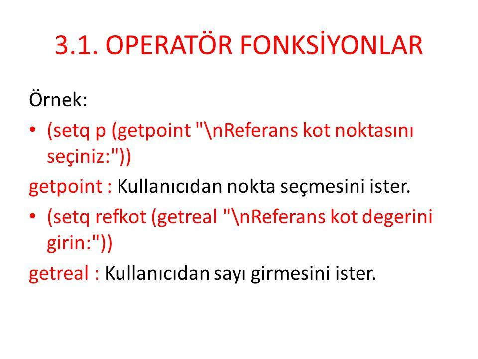 3.1. OPERATÖR FONKSİYONLAR Örnek: • (setq p (getpoint