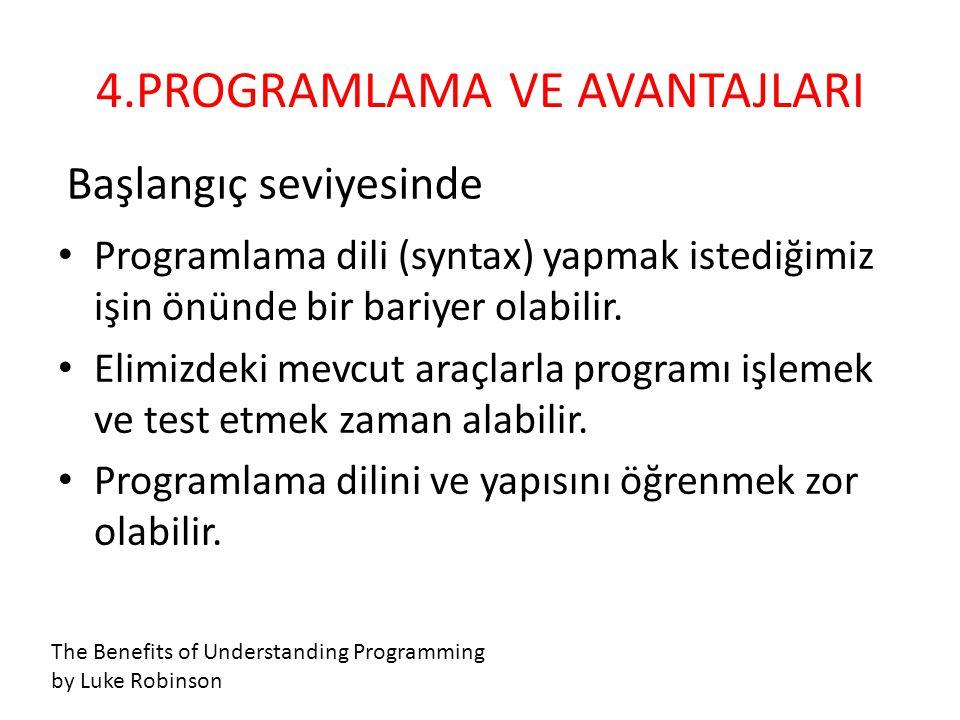 • Programlama dili (syntax) yapmak istediğimiz işin önünde bir bariyer olabilir. • Elimizdeki mevcut araçlarla programı işlemek ve test etmek zaman al