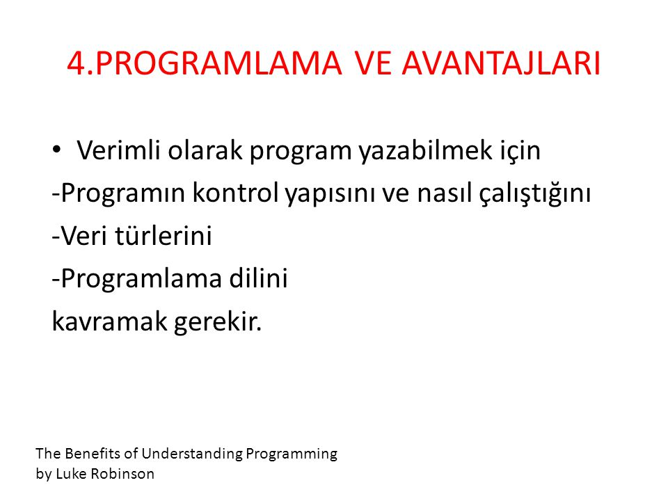 • Verimli olarak program yazabilmek için -Programın kontrol yapısını ve nasıl çalıştığını -Veri türlerini -Programlama dilini kavramak gerekir. 4.PROG