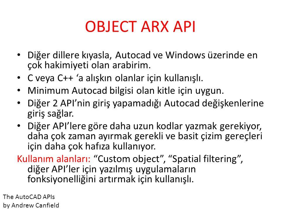 OBJECT ARX API • Diğer dillere kıyasla, Autocad ve Windows üzerinde en çok hakimiyeti olan arabirim. • C veya C++ 'a alışkın olanlar için kullanışlı.