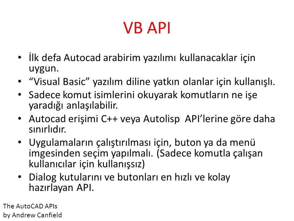 """VB API • İlk defa Autocad arabirim yazılımı kullanacaklar için uygun. • """"Visual Basic"""" yazılım diline yatkın olanlar için kullanışlı. • Sadece komut i"""