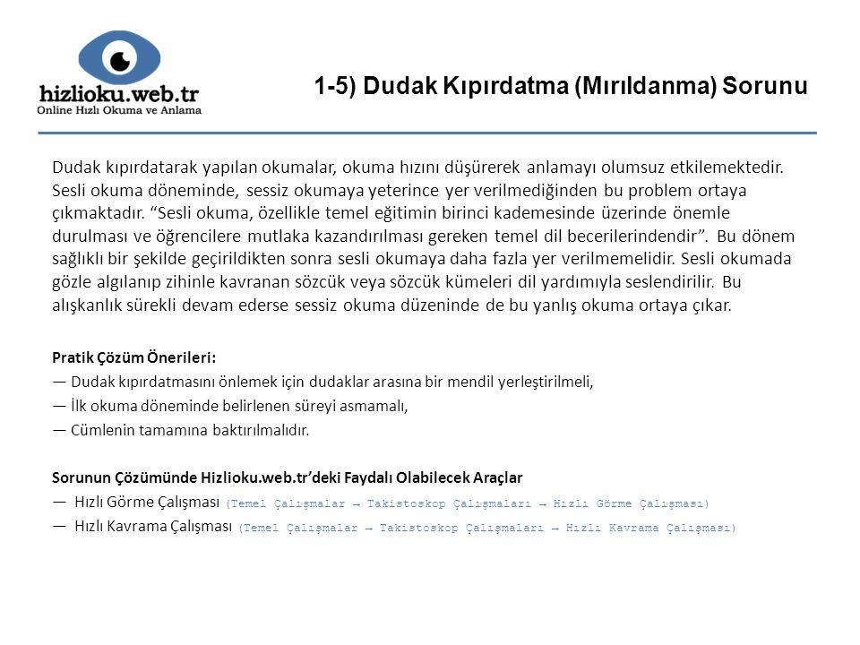 1-5) Dudak Kıpırdatma (Mırıldanma) Sorunu Dudak kıpırdatarak yapılan okumalar, okuma hızını düşürerek anlamayı olumsuz etkilemektedir. Sesli okuma dön