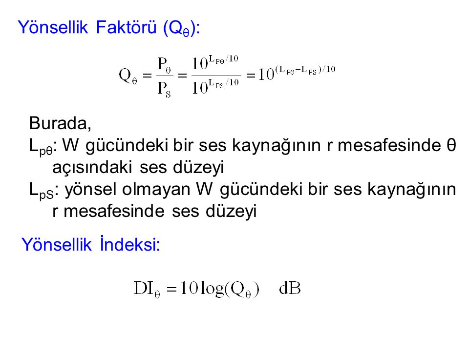 Yönsellik Faktörü (Q θ ): Burada, L pθ : W gücündeki bir ses kaynağının r mesafesinde θ açısındaki ses düzeyi L pS : yönsel olmayan W gücündeki bir se