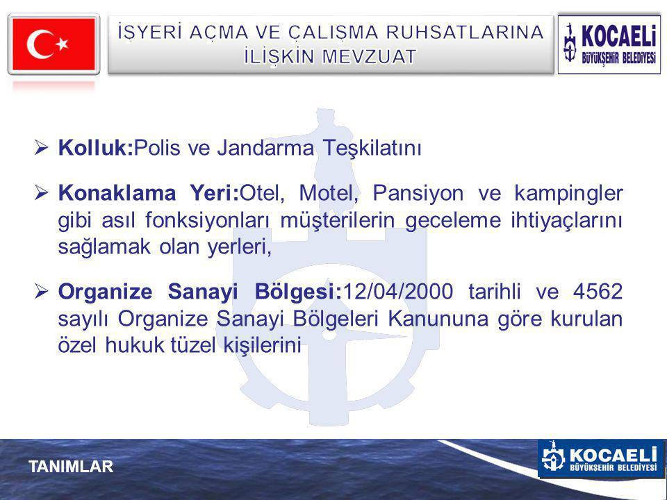 TANIMLAR  Kolluk:Polis ve Jandarma Teşkilatını  Konaklama Yeri:Otel, Motel, Pansiyon ve kampingler gibi asıl fonksiyonları müşterilerin geceleme iht