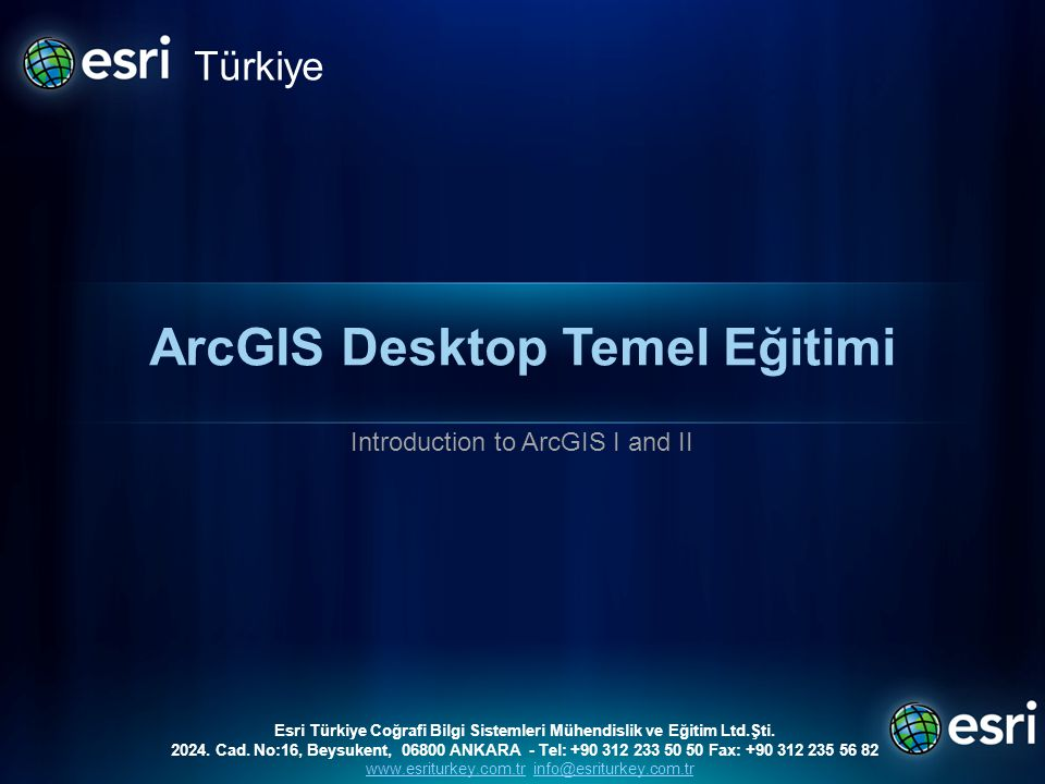ArcGIS Desktop Temel Eğitimi Introduction to ArcGIS I and II Türkiye Esri Türkiye Coğrafi Bilgi Sistemleri Mühendislik ve Eğitim Ltd.Şti.