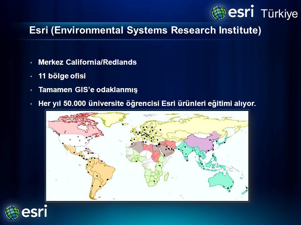 Türkiye • Merkez California/Redlands • 11 bölge ofisi • Tamamen GIS'e odaklanmış • Her yıl 50.000 üniversite öğrencisi Esri ürünleri eğitimi alıyor. E