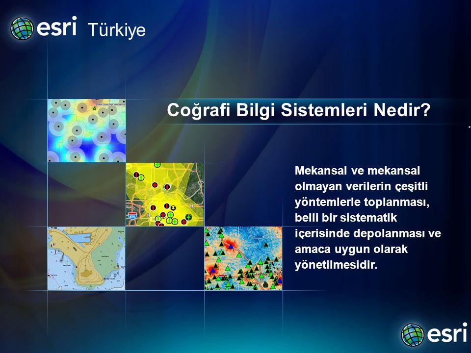 Coğrafi Bilgi Sistemleri Nedir? • Türkiye Mekansal ve mekansal olmayan verilerin çeşitli yöntemlerle toplanması, belli bir sistematik içerisinde depol