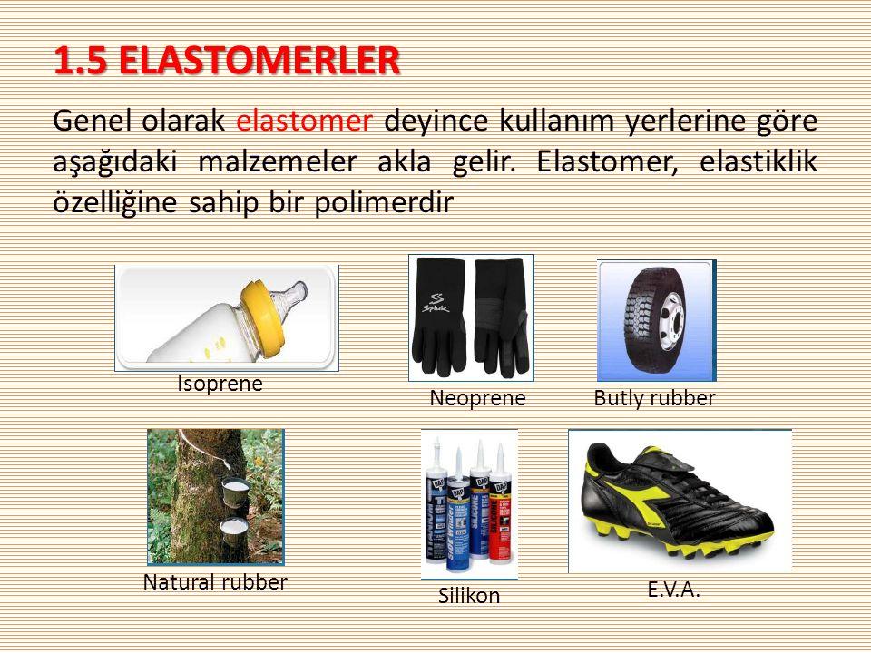 1.5 ELASTOMERLER Genel olarak elastomer deyince kullanım yerlerine göre aşağıdaki malzemeler akla gelir.