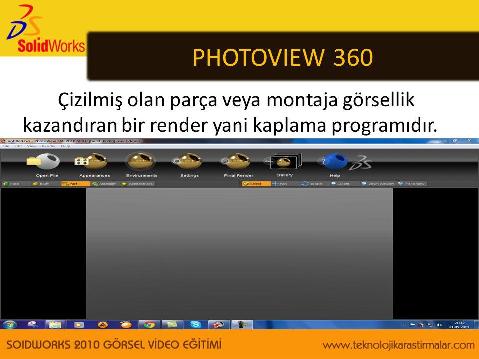 PHOTOVIEW 360 Çizilmiş olan parça veya montaja görsellik kazandıran bir render yani kaplama programıdır.