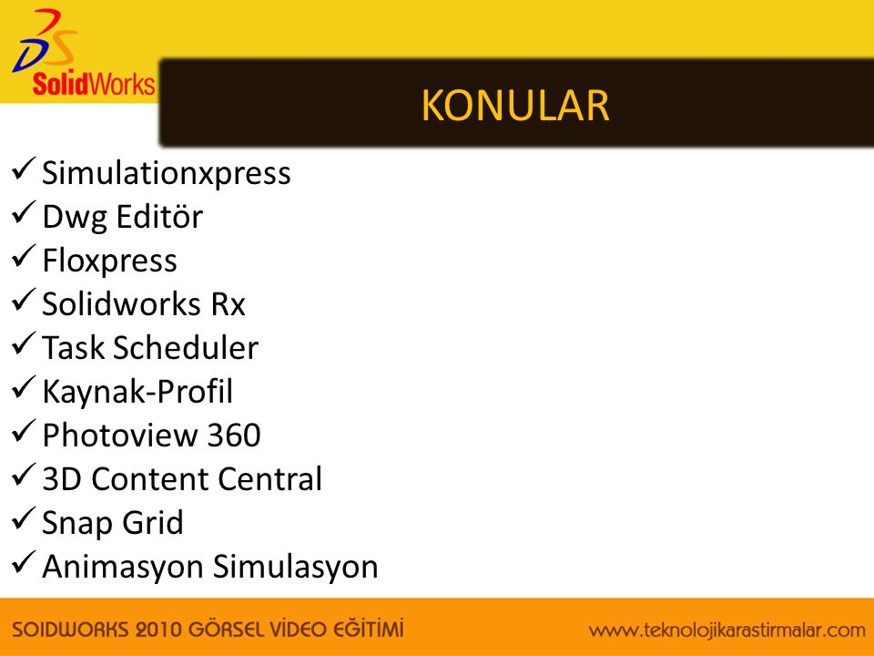 KONULAR  Simulationxpress  Dwg Editör  Floxpress  Solidworks Rx  Task Scheduler  Kaynak-Profil  Photoview 360  3D Content Central  Snap Grid