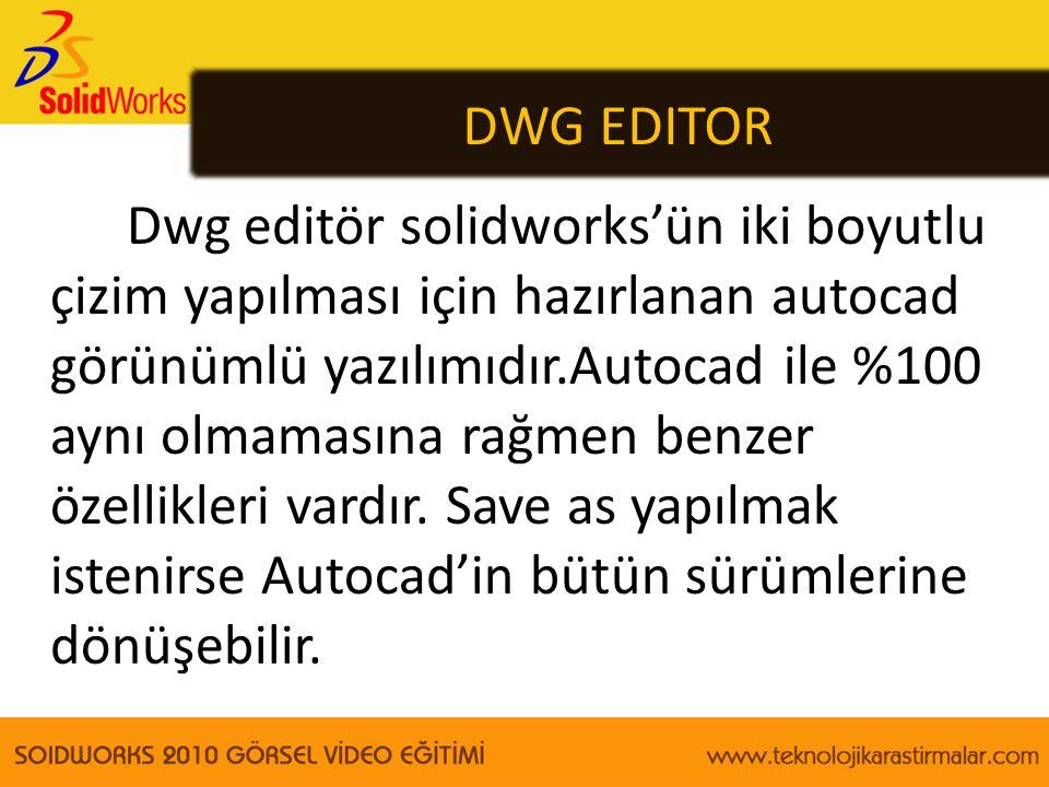 DWG EDITOR Dwg editör solidworks'ün iki boyutlu çizim yapılması için hazırlanan autocad görünümlü yazılımıdır.Autocad ile %100 aynı olmamasına rağmen