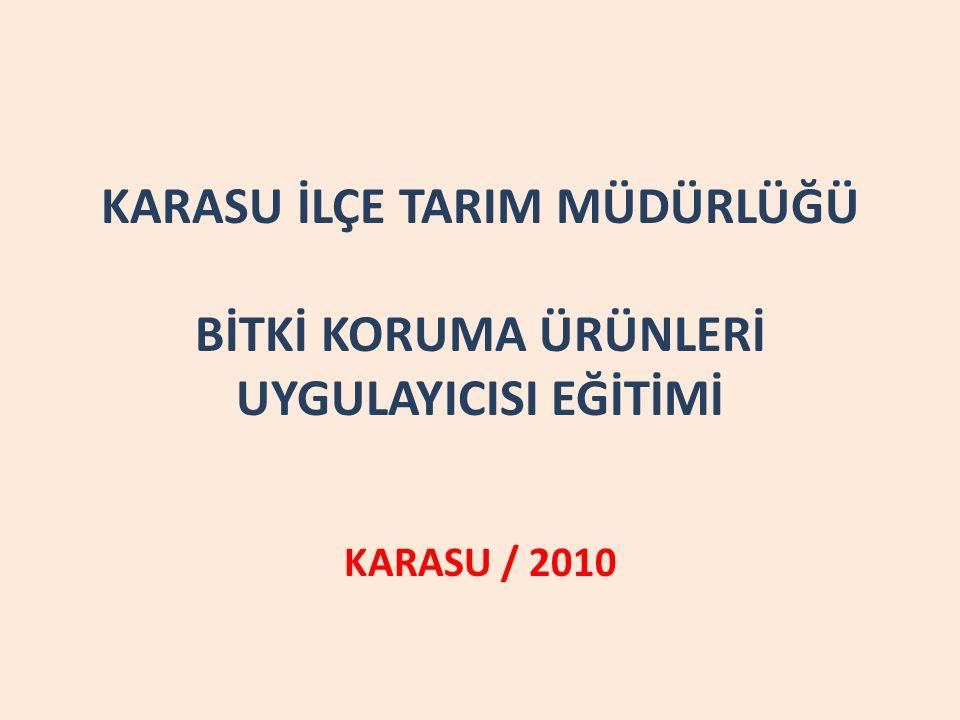 KARASU İLÇE TARIM MÜDÜRLÜĞÜ BİTKİ KORUMA ÜRÜNLERİ UYGULAYICISI EĞİTİMİ KARASU / 2010