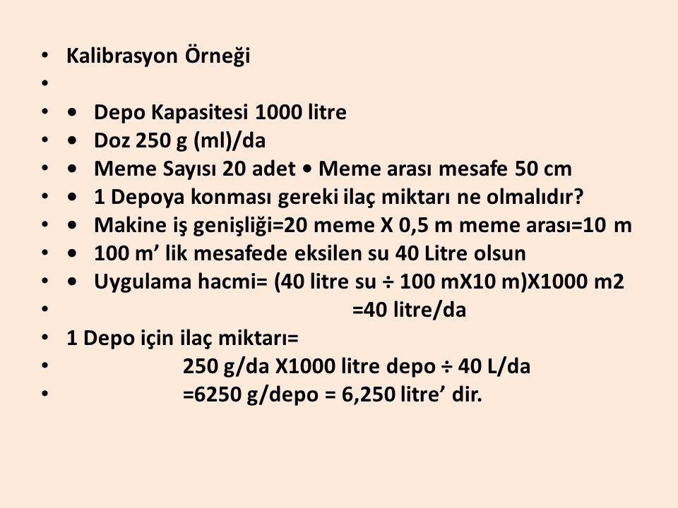 • Kalibrasyon Örneği • • • Depo Kapasitesi 1000 litre • • Doz 250 g (ml)/da • • Meme Sayısı 20 adet • Meme arası mesafe 50 cm • • 1 Depoya konması gereki ilaç miktarı ne olmalıdır.