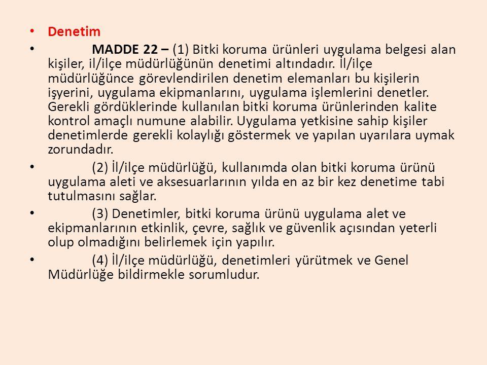 • Denetim • MADDE 22 – (1) Bitki koruma ürünleri uygulama belgesi alan kişiler, il/ilçe müdürlüğünün denetimi altındadır.