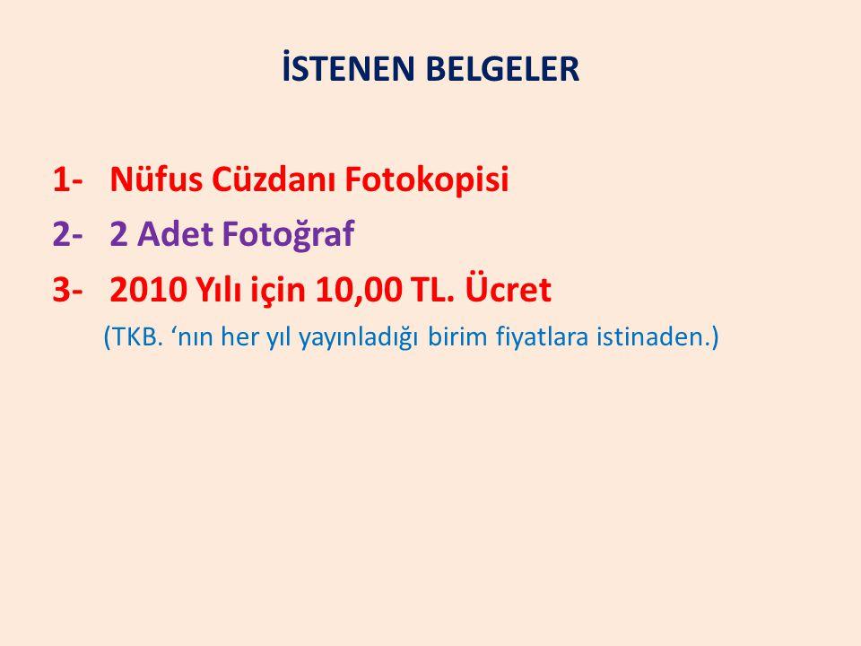 İSTENEN BELGELER 1- Nüfus Cüzdanı Fotokopisi 2- 2 Adet Fotoğraf 3- 2010 Yılı için 10,00 TL.