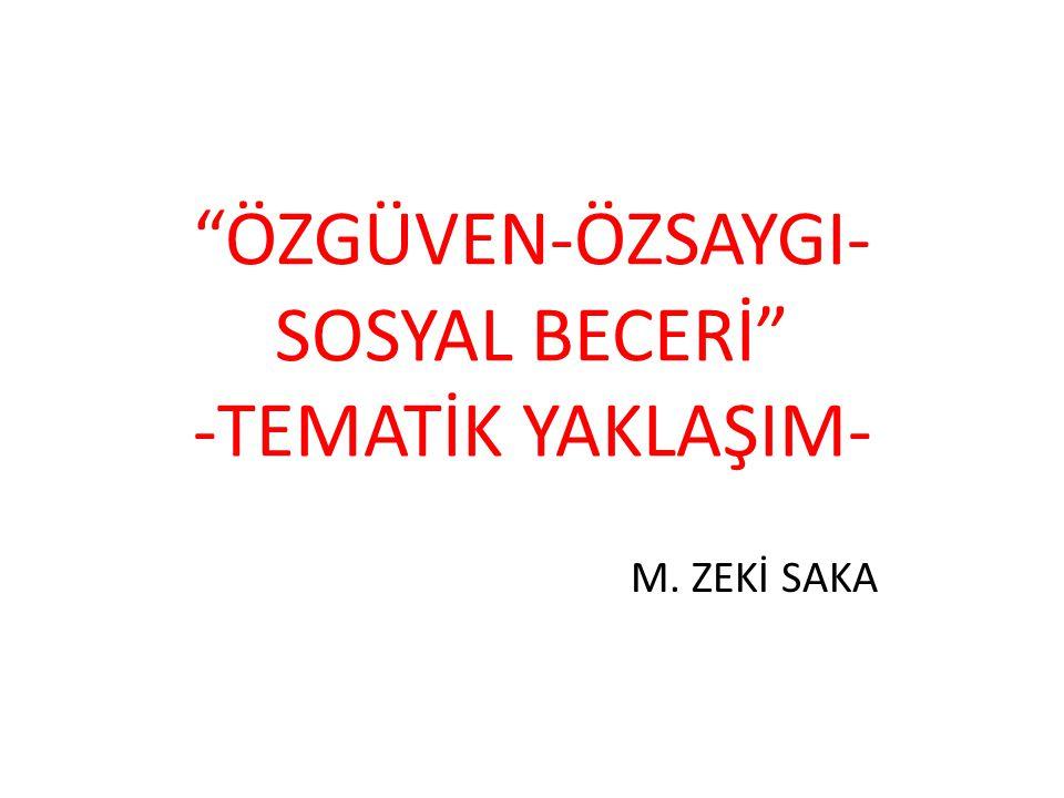 """""""ÖZGÜVEN-ÖZSAYGI- SOSYAL BECERİ"""" -TEMATİK YAKLAŞIM- M. ZEKİ SAKA"""