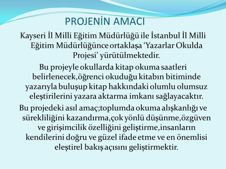 PROJENİN AMACI Kayseri İl Milli Eğitim Müdürlüğü ile İstanbul İl Milli Eğitim Müdürlüğünce ortaklaşa 'Yazarlar Okulda Projesi' yürütülmektedir.