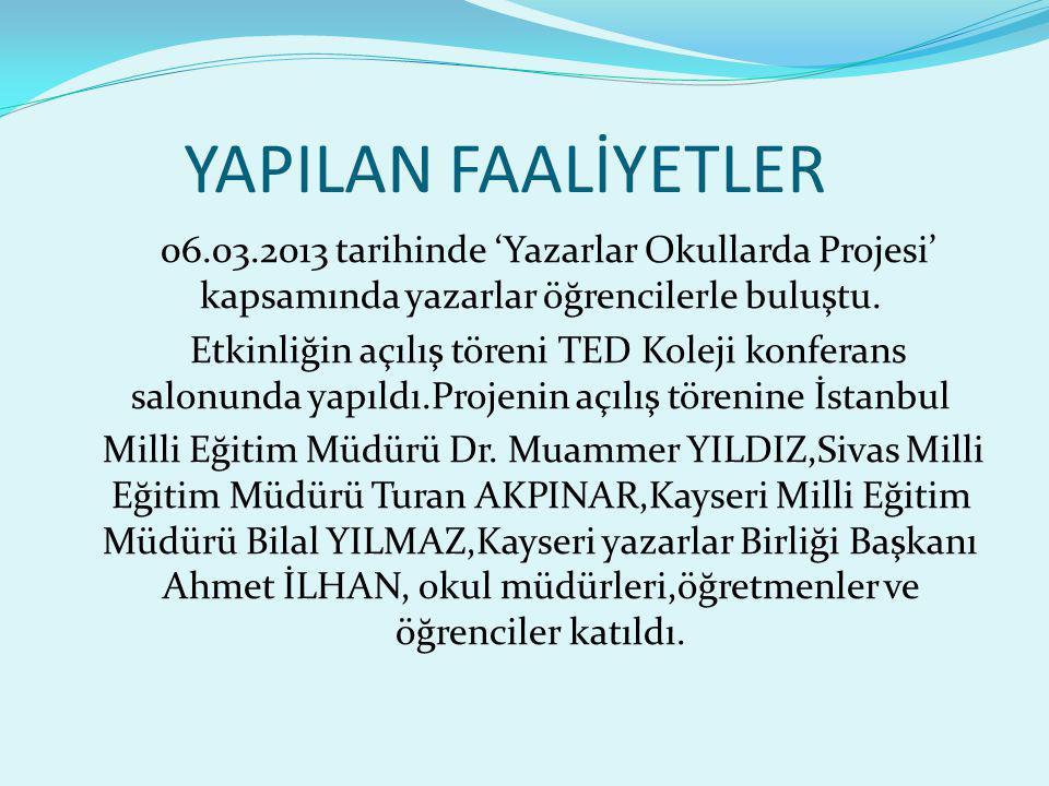 YAPILAN FAALİYETLER 06.03.2013 tarihinde 'Yazarlar Okullarda Projesi' kapsamında yazarlar öğrencilerle buluştu.