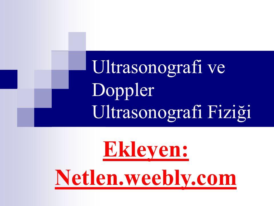 Ultrasonografi ve Doppler Ultrasonografi Fiziği Ekleyen: Netlen.weebly.com