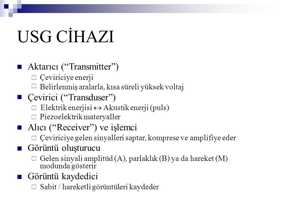 """USG CİHAZI  Aktarıcı (""""Transmitter"""")  Çeviriciye enerji Belirlenmiş aralarla, kısa süreli yüksek voltaj  Çevirici (""""Transduser"""")  Elektrik ener"""
