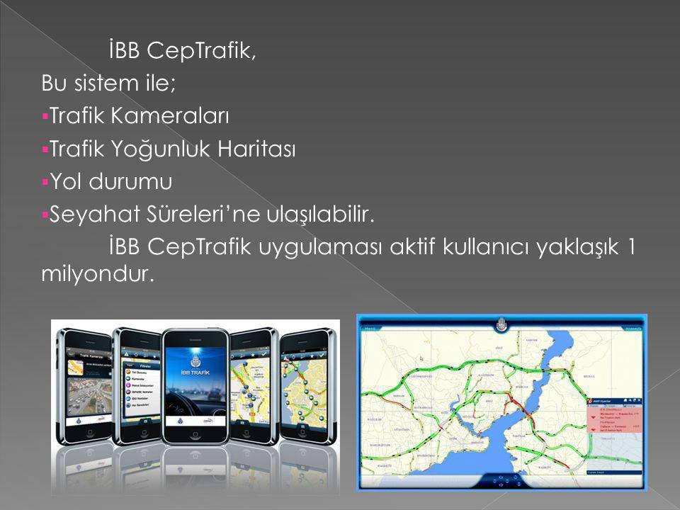 İBB CepTrafik, Bu sistem ile;  Trafik Kameraları  Trafik Yoğunluk Haritası  Yol durumu  Seyahat Süreleri'ne ulaşılabilir.