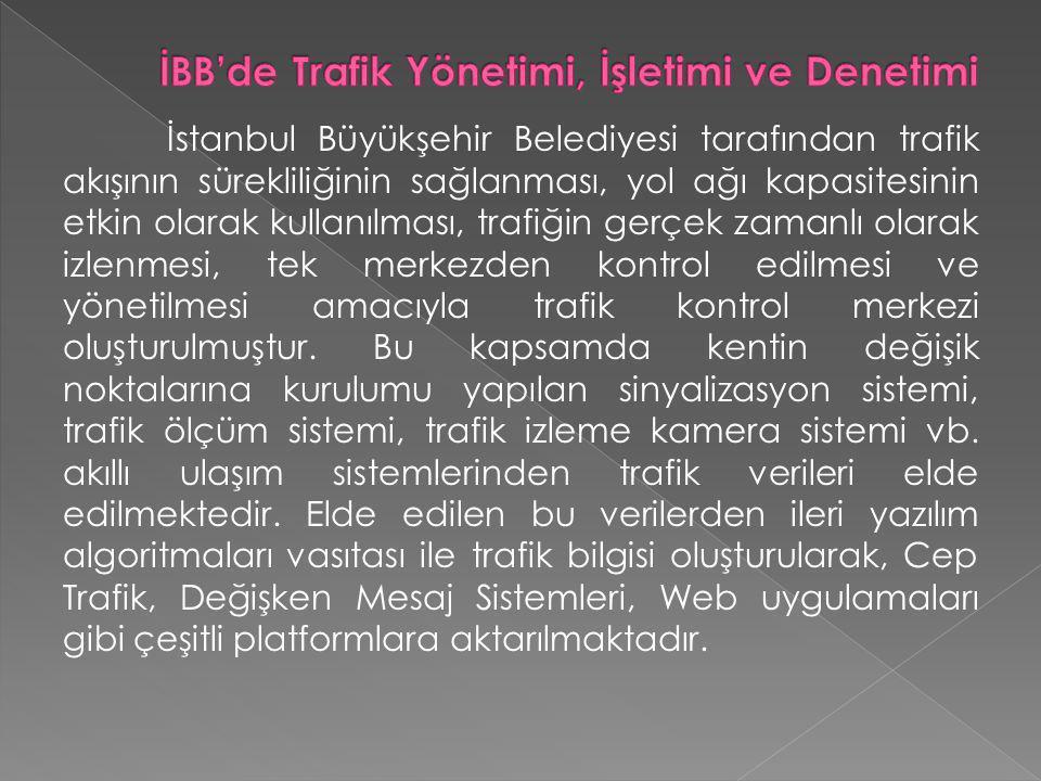 İstanbul Büyükşehir Belediyesi tarafından trafik akışının sürekliliğinin sağlanması, yol ağı kapasitesinin etkin olarak kullanılması, trafiğin gerçek zamanlı olarak izlenmesi, tek merkezden kontrol edilmesi ve yönetilmesi amacıyla trafik kontrol merkezi oluşturulmuştur.