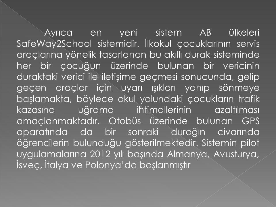Ayrıca en yeni sistem AB ülkeleri SafeWay2School sistemidir.