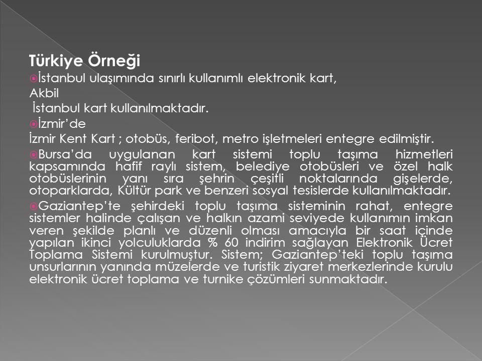 Türkiye Örneği  İstanbul ulaşımında sınırlı kullanımlı elektronik kart, Akbil İstanbul kart kullanılmaktadır.