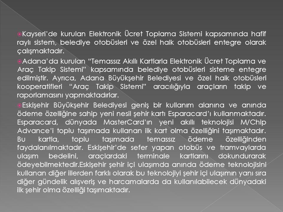  Kayseri'de kurulan Elektronik Ücret Toplama Sistemi kapsamında hafif raylı sistem, belediye otobüsleri ve özel halk otobüsleri entegre olarak çalışmaktadır.