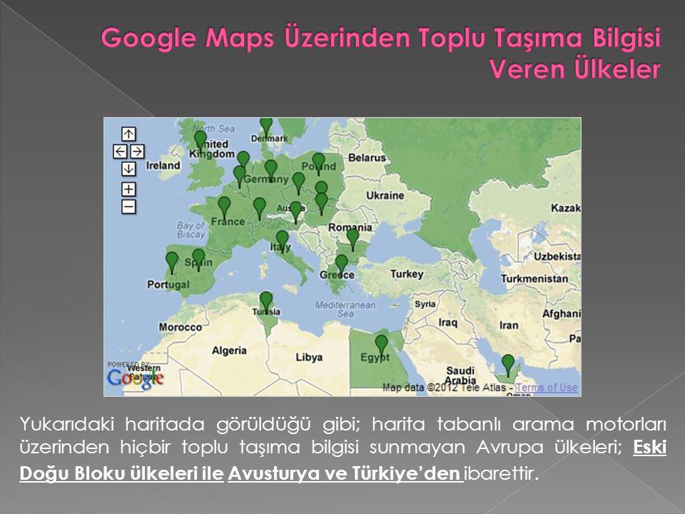 Yukarıdaki haritada görüldüğü gibi; harita tabanlı arama motorları üzerinden hiçbir toplu taşıma bilgisi sunmayan Avrupa ülkeleri; Eski Doğu Bloku ülkeleri ile Avusturya ve Türkiye'den ibarettir.