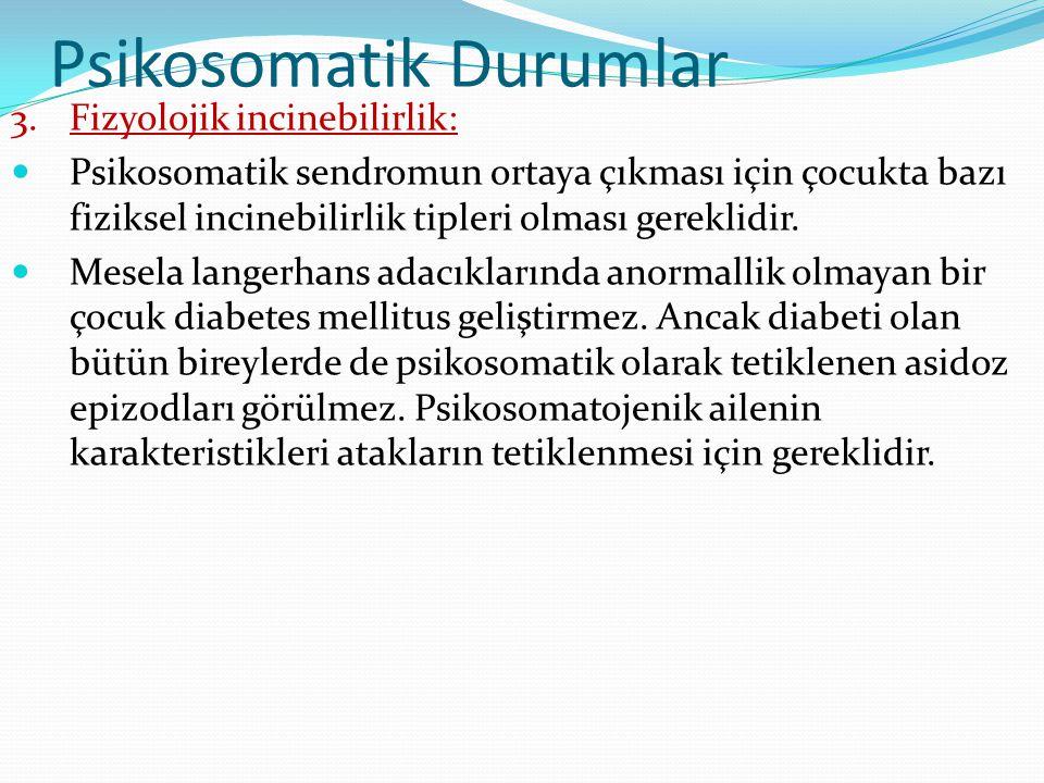 Psikosomatik Durumlar 3.Fizyolojik incinebilirlik:  Psikosomatik sendromun ortaya çıkması için çocukta bazı fiziksel incinebilirlik tipleri olması ge