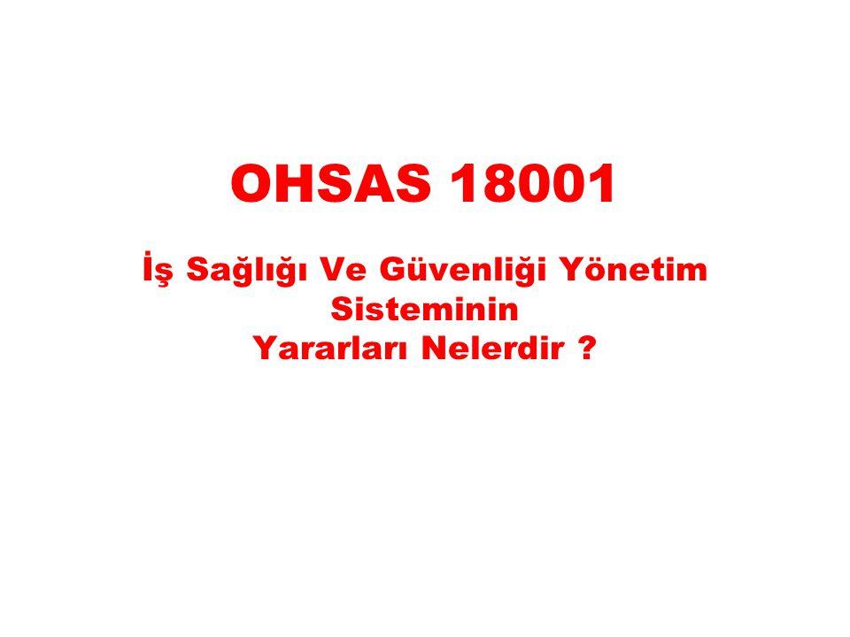 OHSAS 18001 İş Sağlığı Ve Güvenliği Yönetim Sisteminin Yararları Nelerdir ?