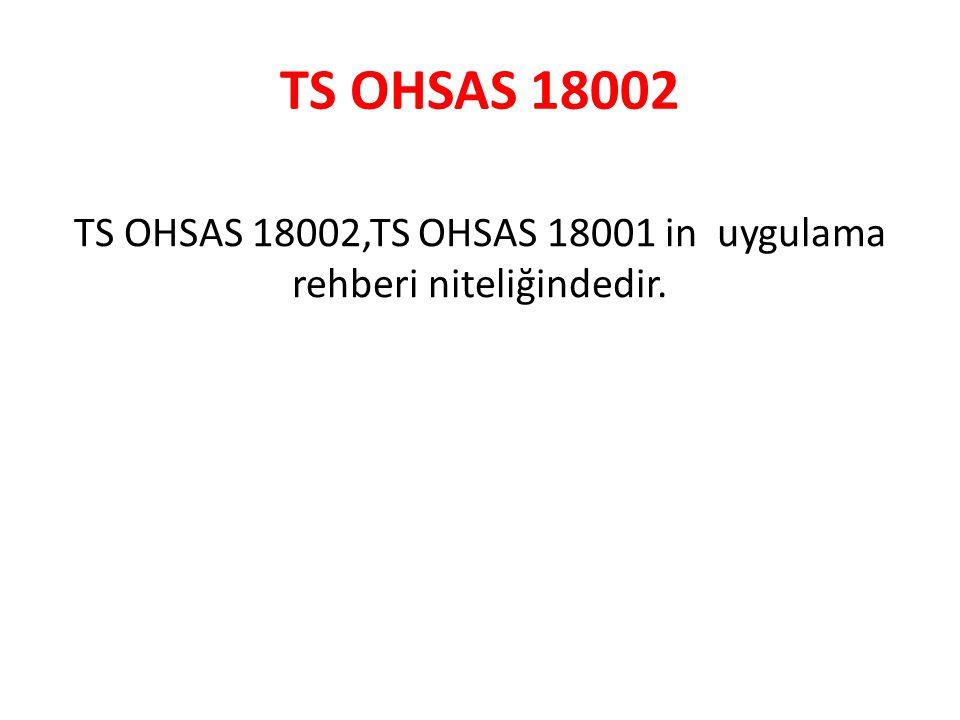 TS OHSAS 18002 TS OHSAS 18002,TS OHSAS 18001 in uygulama rehberi niteliğindedir.