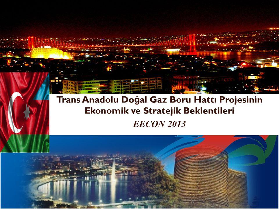 Trans Anadolu Do ğ algaz Hattı Projesi (TANAP)  İki ülke ilişkilerinin Bakü-Tiflis-Ceyhan Ham Petrol Boru Hattı, Bakü-Tiflis-Erzurum hattı ve Trans Anadolu Doğalgaz Hattı Projesi ile daha da güçlenerek devam edecektir.