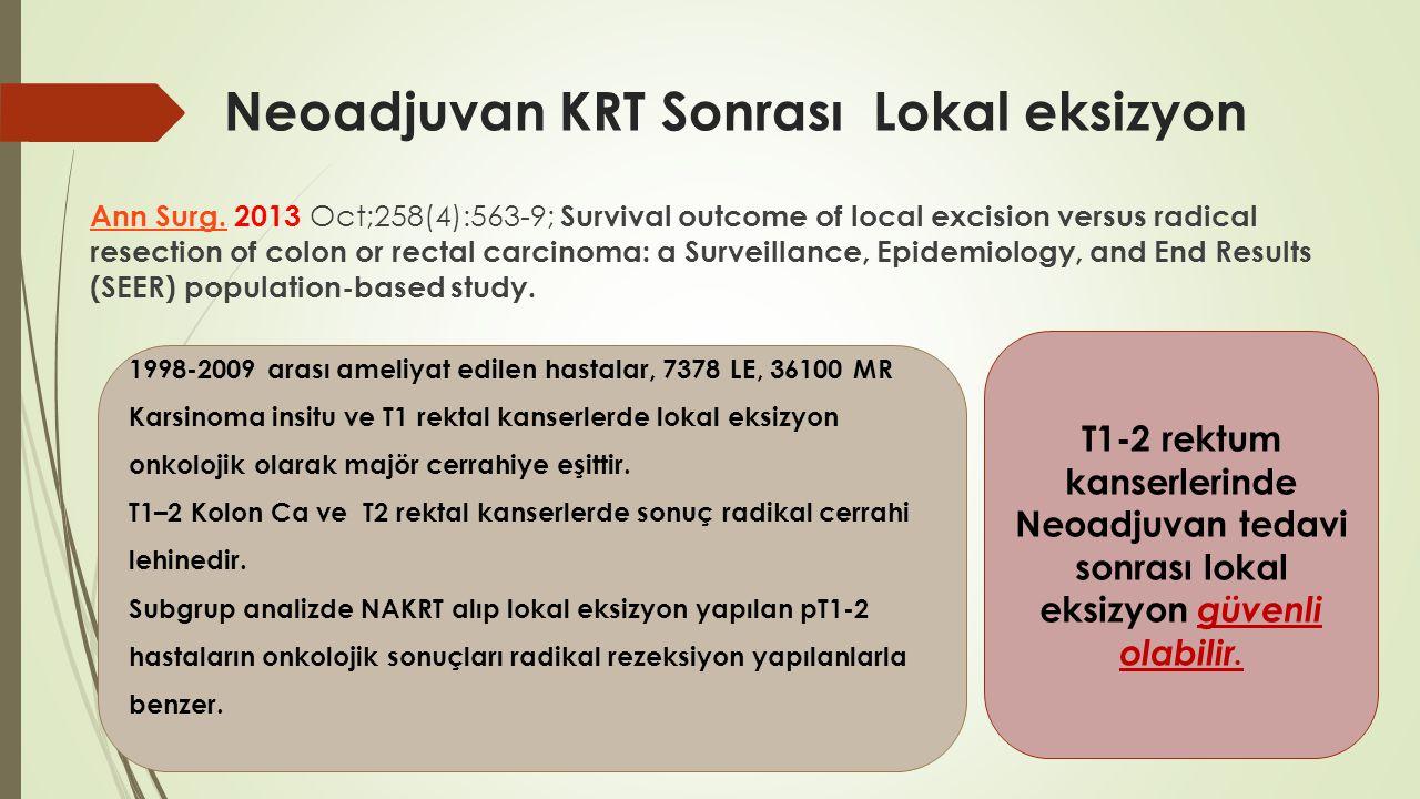 Neoadjuvan KRT Sonrası Lokal eksizyon Ann Surg.Ann Surg. 2013 Oct;258(4):563-9; Survival outcome of local excision versus radical resection of colon o