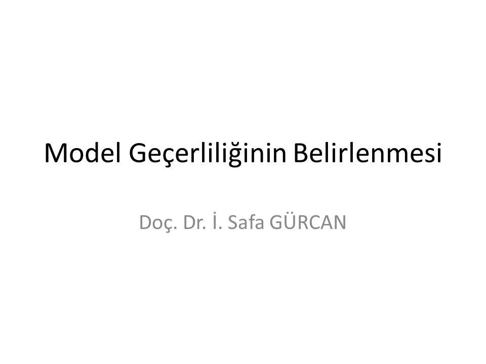Model Geçerliliğinin Belirlenmesi Doç. Dr. İ. Safa GÜRCAN